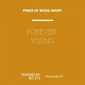 Perks of being short : forever young