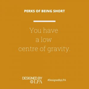 Perks of being short : low centre of gravity