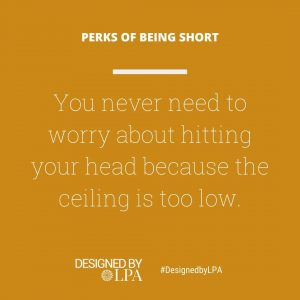 Perks of being short : You never need to worry about the ceiling